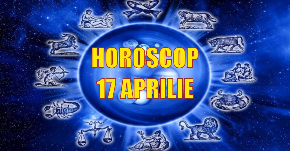 Horoscop 17 aprilie 2018. Ziua de marți aduce o veste neașteptată